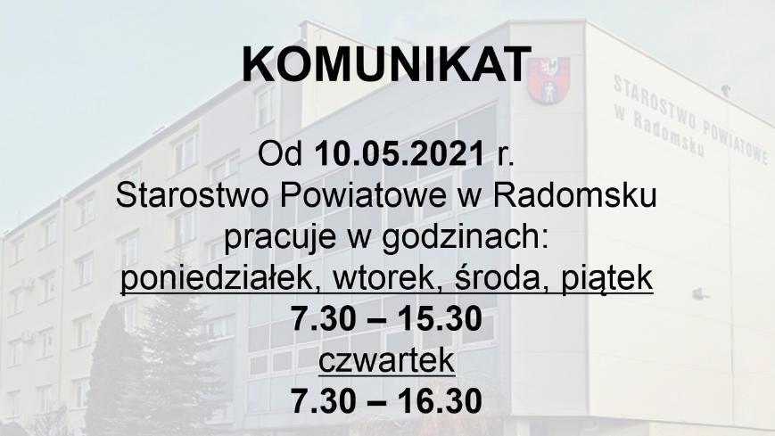 Od 10 maja 2021 r. Starostwo Powiatowe w Radomsku pracuje w godzinach: poniedziałek, wtorek, środa, piątek: 7.30 – 15.30 czwartek – 7.30 – 16.30.